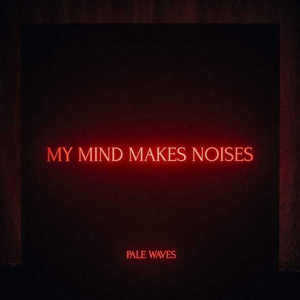 Image result for Pale Waves- My Mind Makes Noises